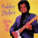 Bobby Parker - Shine Me Up '1995
