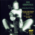 Bob Kirkpatrick - Going Back To Texas '1996