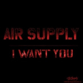 Air Supply - I Want You '2015