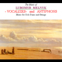Lubomyr Melnyk - Vocalizes And Antiphons '2006