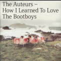 Auteurs, The - How I Learned To Love The Bootboys '1999