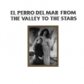 El Perro Del Mar - From The Valley To The Stars '2008