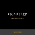 Uriah Heep - It Was 40 Years Ago '2016