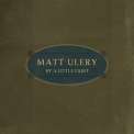 Matt Ulery - By A Little Light '2012