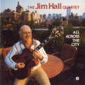 Jim Hall Quartet, The - All Across The City '1989