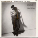 Ray Anderson - Blues Bred In The Bone '1988