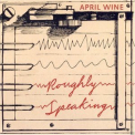 April Wine - Roughly Speaking '2006