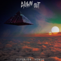 Blown Out - Superior Venus '2017