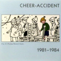 Cheer-Accident - 1981-1984: Younger Than You Are Now '2004