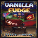 Vanilla Fudge - Then And Now (2CD) '2004