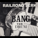 Railroad Jerk - Bang The Drum '1995