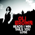 Oli Brown - Heads I Win Tails You Lose '2010