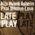 Nils Henrik Asheim and Paal Nilssen-Love - Late Play '2007