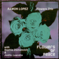 Ramon Lopez Flowers Trio - Flowers Of Peace '2004