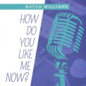 Butch Williams - How Do You Like Me Now? '2012