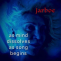 Jarboe - As Mind Dissolves As Song Begins '2017