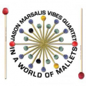 Jason Marsalis Vibes Quartets - In A World Of Mallets '2013