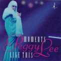 Peggy Lee - Moments Like This '1993