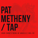 Pat Metheny  - Tap: John Zorn's Book Of Angels, Vol. 20 (2016 Reissue)  '2013