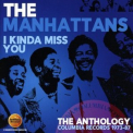 Manhattans, The - I Kinda Miss You - The Anthology: Columbia Records 1973-87 (CD1) '2017