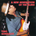 Tino Gonzales - A New Generation Of The Blues '1996