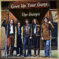Buoys, The - Give Up Your Guns '2017