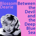 Blossom Dearie - Between The Devil And The Deep Blue Sea '2017
