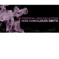 Louis Smith - The Essential Jazz Collection: Here Comes Louis Smith '2008