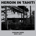Heroin In Tahiti - Casilina Tapes 2010-2017 '2018