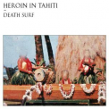 Heroin In Tahiti - Death Surf '2012