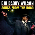 Big Daddy Wilson - Songs From The Road '2018