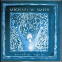 Michael W. Smith - Worship Again '2002