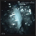 Yeah Yeah Yeahs - Is Is '2007