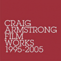 Craig Armstrong - Film Works 1995-2005 '2005