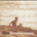 Alpha - Come From Heaven '1997