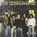 Tragically Hip, The - Up To Here '1989