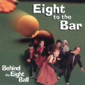 Eight To The Bar - Behind The Eight Ball '1998
