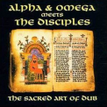 Alpha & Omega - The Sacred Art Of Dub -  Meets The Disciples '1998