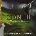 Medwyn Goodall - Clan Iii: The Lands Beyond '2010