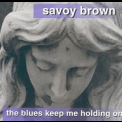 Savoy Brown - The Blues Keep Me Holding On '1999