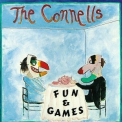 Connells, The - Fun & Games '1989